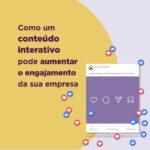 Conteúdo interativo: entenda sua relevância na estratégia de engajamento